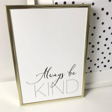 Always be kind (A3 & A4 monochrome)